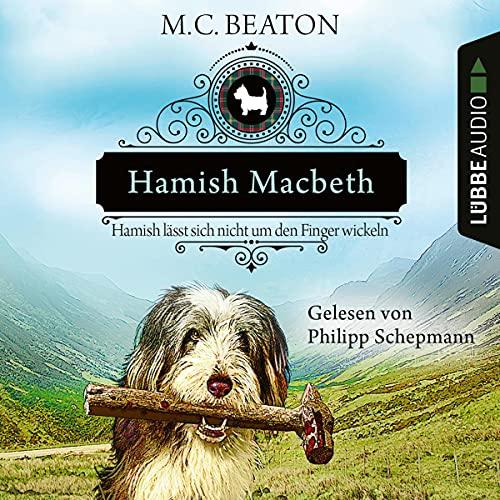 Hamish Macbeth lässt sich nicht um den Finger wickeln: Schottland-Krimis 10