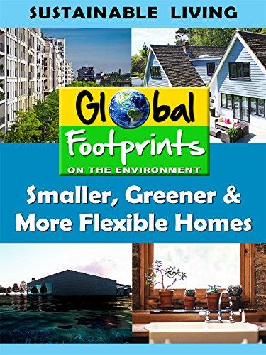 Global Footprints - Smaller, Greener, More Flexible Homes & Water Conservation