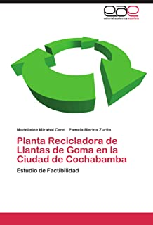 Planta Recicladora de Llantas de Goma en la Ciudad de Cochabamba: Estudio de Factibilidad (