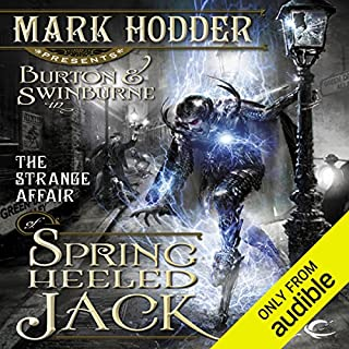 The Strange Affair of Spring Heeled Jack      Burton & Swinburne, Book 1              By:                                                                                                                                 Mark Hodder                               Narrated by:                                                                                                                                 Gerard Doyle                      Length: 14 hrs     1,760 ratings     Overall 3.7