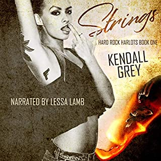 Strings      Hard Rock Harlots, Book 1              By:                                                                                                                                 Kendall Grey                               Narrated by:                                                                                                                                 Lessa Lamb                      Length: 7 hrs and 21 mins     8 ratings     Overall 4.9