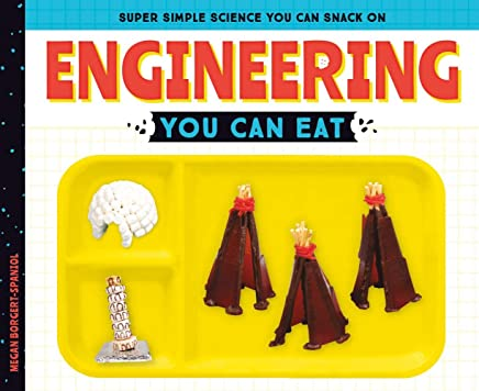 Engineering: You Can Eat (Super Simple Science You Can Snack on)