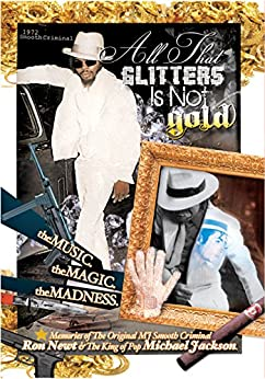 All That Glitters Is Not Gold: The Music,The Magic, The Madness by [Ron Newt]