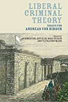 Liberal Criminal Theory: Essays for Andreas von Hirsch by Unknown(2016-12-15)