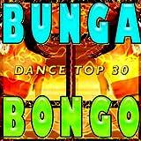 Bunga Bongo Dance Top 30 (Best Hits on the Floor)