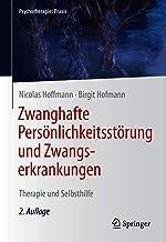 Zwanghafte Persönlichkeitsstörung und Zwangserkrankungen: Therapie und Selbsthilfe (Psychotherapie: Praxis) (German Edition)