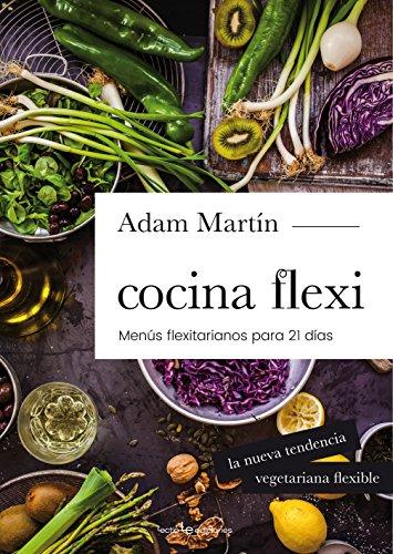 Cocina Flexi: Menús flexitarianos para 21 días (Sensaciones)