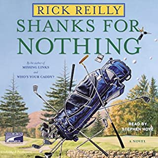 Shanks for Nothing                   Written by:                                                                                                                                 Rick Reilly                               Narrated by:                                                                                                                                 Stephen Hoye                      Length: 8 hrs and 59 mins     Not rated yet     Overall 0.0