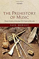 The Prehistory of Music: Human Evolution, Archaeology, and the Origins of Musicality by Iain Morley(2013-12-24)