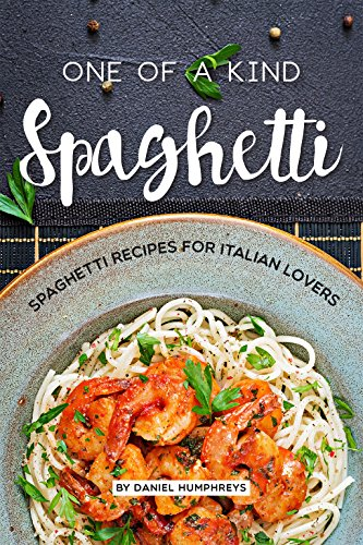 One of a Kind Spaghetti: Spaghetti Recipes for Italian Lovers (English Edition)