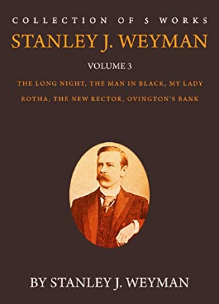 The Works of Stanley J. Weyman, Volume 3: The Long Night, The Man In Black, My Lady Rotha, The New Rector, Ovington's Bank (English Edition)