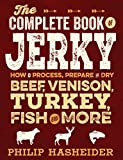 The Complete Book of Jerky: How to Process, Prepare, and Dry Beef, Venison, Turkey, Fish, and More...