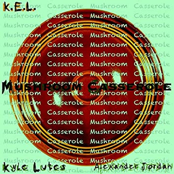 Mushroom Cassarole (feat. Alexander Jordan)