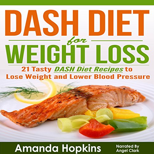 DASH Diet for Weight Loss: 21 Tasty DASH Diet Recipes to Lose Weight and Lower Blood Pressure audiobook cover art