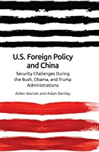 US Foreign Policy and China: Security Challenges During the Bush, Obama, and Trump Administrations