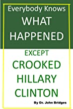 Everybody Knows What Happened Except Crooked Hillary Clinton