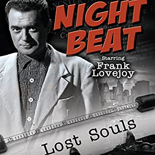 Night Beat: Lost Souls                   By:                                                                                                                                 Night Beat                               Narrated by:                                                                                                                                 Frank Lovejoy                      Length: 7 hrs and 51 mins     15 ratings     Overall 4.8