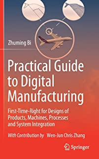 Practical Guide to Digital Manufacturing: First-Time-Right for Design of Products, Machines, Processes and System Integration