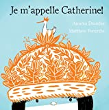 Je m'Appelle Catherine! (French Edition)