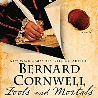 Fools and Mortals     A Novel              By:                                                                                                                                 Bernard Cornwell                               Narrated by:                                                                                                                                 Thomas Judd                      Length: 10 hrs and 28 mins     344 ratings     Overall 4.4