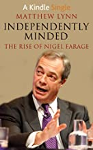 Independently Minded - The Rise of Nigel Farage: (Updated 2015 Election Edition) (Kindle Single)