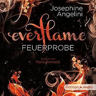 Feuerprobe     Everflame 1              Autor:                                                                                                                                 Josephine Angelini                               Sprecher:                                                                                                                                 Marie Bierstedt                      Spieldauer: 13 Std. und 30 Min.     539 Bewertungen     Gesamt 4,4