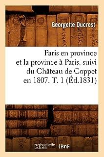 Paris En Province Et La Province a Paris. Suivi Du Chateau de Coppet En 1807. T. 1 (Ed.1831) (Litterature) (French Edition)