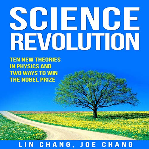 Science Revolution: Ten New Theories in Physics and Two Ways to Win the Nobel Prize audiobook cover art