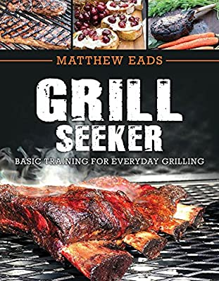 Grill Seeker: Basic Training for Everyday Grilling