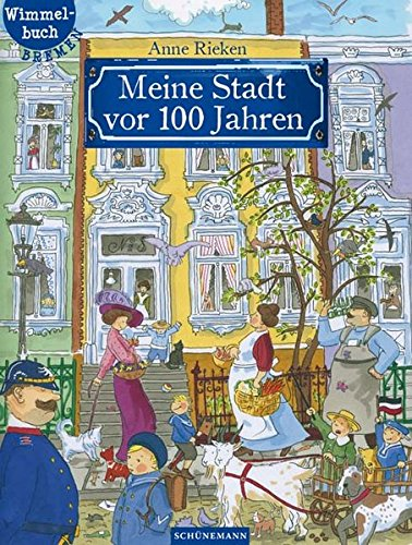 Meine Stadt vor 100 Jahren: Bremen-Wimmelbuch
