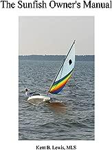 Sunfish Owners Manual: Buy, Sail, Maintain, Repair and Sell your Sunfish