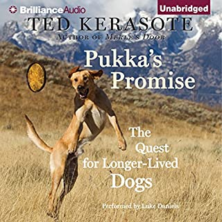 Pukka's Promise     The Quest for Longer-Lived Dogs              By:                                                                                                                                 Ted Kerasote                               Narrated by:                                                                                                                                 Luke Daniels                      Length: 16 hrs and 51 mins     162 ratings     Overall 4.4