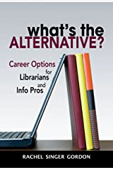 What's the Alternative?: Career Options for Librarians and Info Pros Kindle Edition