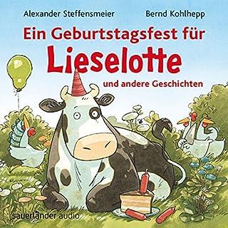 Ein Geburtstagsfest für Lieselotte und andere Geschichten                   Autor:                                                                                                                                 Alexander Steffensmeier                               Sprecher:                                                                                                                                 Bernd Kohlhepp                      Spieldauer: 56 Min.     25 Bewertungen     Gesamt 4,7