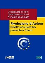 Rivoluzione d'Autore. Il diritto d'autore tra presente e futuro (Italian Edition)