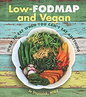 Low Fodmap and Vegan: What to Eat When You Can't Eat Anything