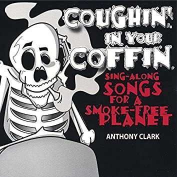 Coughin' In Your Coffin - Sing-along Songs for a Smokefree Planet