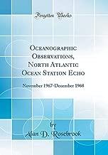 Oceanographic Observations, North Atlantic Ocean Station Echo: November 1967-December 1968 (Classic Reprint)
