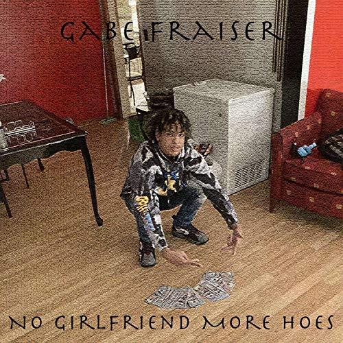 No Girlfriend More Hoes [Explicit]