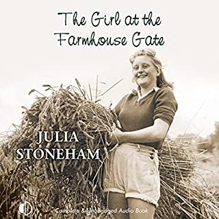 The Girl at the Farmhouse Gate                   By:                                                                                                                                 Julia Stoneham                               Narrated by:                                                                                                                                 Patience Tomlinson                      Length: 8 hrs and 12 mins     16 ratings     Overall 4.5