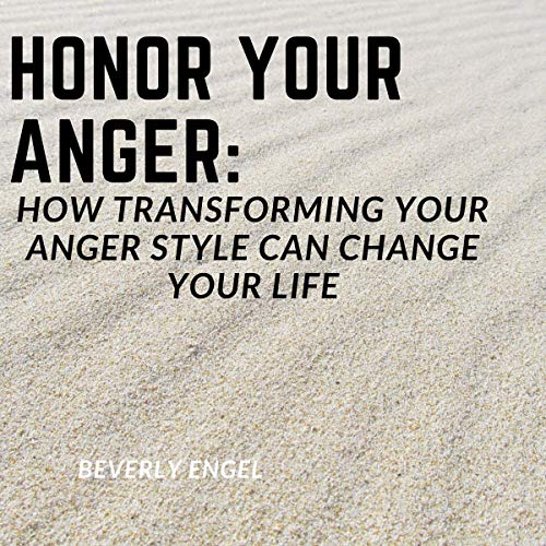 Honor Your Anger: How Transforming Your Anger Style Can Change Your Life Titelbild