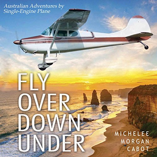 Fly Over Down Under: Australian Adventures by Single-Engine Airplane audiobook cover art