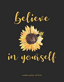 Academic Planner 2019-2020: Bee and Sunflower Believe In Yourself Organizer For Weekly, Monthly, Yearly Scheduling From July 2019 - June 2020.