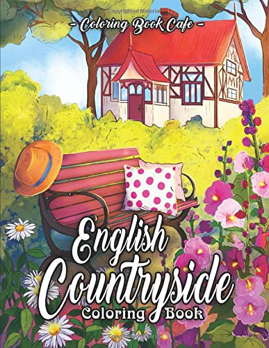 English Countryside Coloring Book: An Adult Coloring Book Featuring Enchanting English Countryside Scenery, and Beautiful Chateau Interiors for Stress Relief and Relaxation