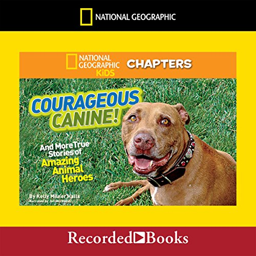 National Geographic Kids Chapters     Courageous Canine and More True Stories of Amazing Animal Heroes              By:                                                                                                                                 Kelly Milner Halls                               Narrated by:                                                                                                                                 Johnny Heller                      Length: 1 hr and 5 mins     2 ratings     Overall 4.5