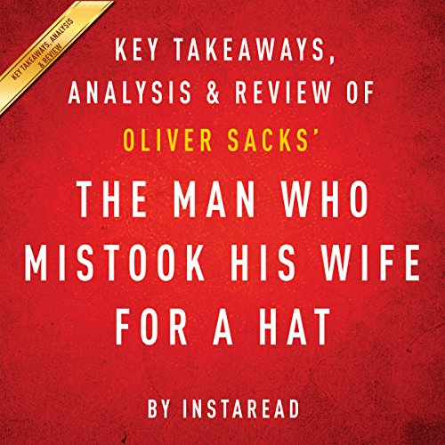 The Man Who Mistook His Wife for a Hat and Other Clinical Tales, by Oliver Sacks: Key Takeaways, Analysis, & Review cover art
