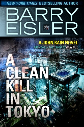 A Clean Kill in Tokyo (Previously Published as Rain Fall) (A John Rain Novel) (English Edition)