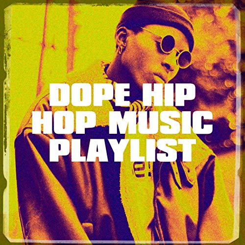 Dope Hip Hop Music Playlist
