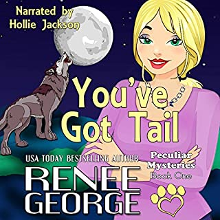 You've Got Tail     Peculiar Mysteries, Book 1              By:                                                                                                                                 Renee George                               Narrated by:                                                                                                                                 Hollie Jackson                      Length: 8 hrs and 10 mins     220 ratings     Overall 4.2