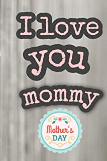 """i love you mommy Forever , happy mother's day Full of love and hugs: blank lined notebook , size 6 """"x 9"""" 120 pages"""
